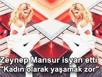 Zeynep Mansur isyan etti: Kadın olarak yaşamak çok zor
