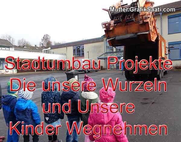 Stadtumbau Projekte Die unsere Wurzeln und Unsere Kinder wegnehmen