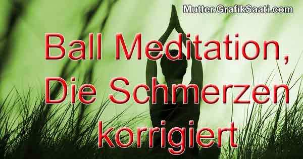 Ball Meditation, die Schmerzen korrigiert